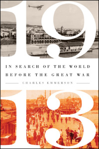 1913  In Search of the World Before the Great War by Charles Emerson