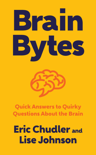 Brain Bytes   Quick Answers to Quirky Questions About the Brain