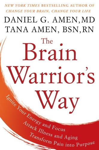 The Brain Warrior's Way   Ignite Your Energy and Focus, Attack Illness and Aging