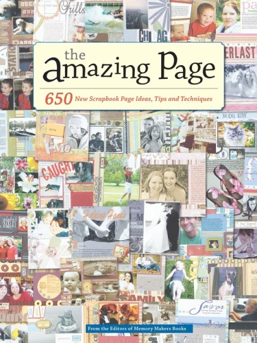 The Amazing Page   650 Scrapbook Page Ideas, Tips and Techniques