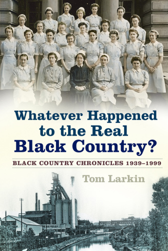 Whatever Happened to the Real Black Country   Black Country Chronicles 19' (1999)