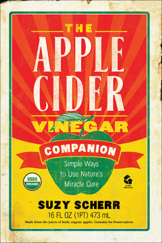 The Apple Cider Vinegar Companion - Simple Ways to Use Nature's Miracle Cure