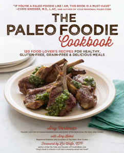 The Paleo Foodie Cookbook - 120 Food Lover's Recipes for Healthy, Gluten-Free