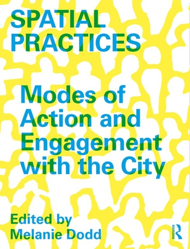 Spatial Practices Modes of Action and Engagement with the Ci