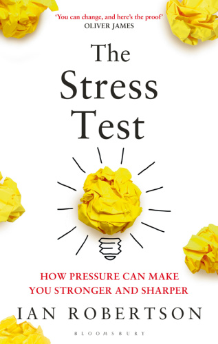 The Stress Test   How Pressure Can Make You Stronger and Sharper