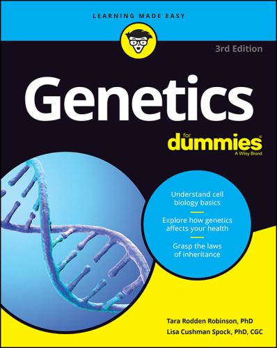Genetics For Dummies, 3rd Edition by Tara Rodden Robinson, Lisa Spock