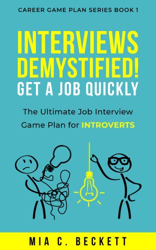 INTERVIEWS DEMYSTIFIED! Get a Job Quickly