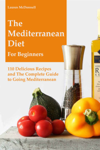 The Mediterranean Diet for Beginners - 110 Delicious Recipes and the Complete Guid...