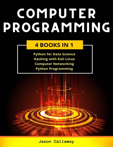 COMPUTER PROGRAMMING 4 Books in 1 Data Science, Hacking with Kali Linux, Computer Networking for ...