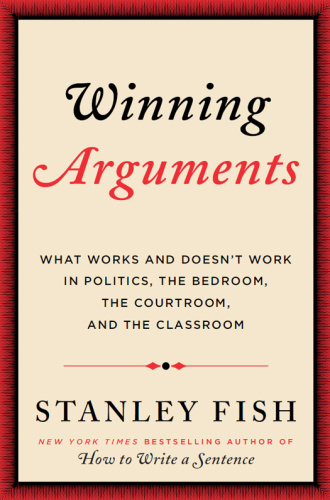 Winning Arguments - What Works and Doesn't Work in Politics, the Bedroom