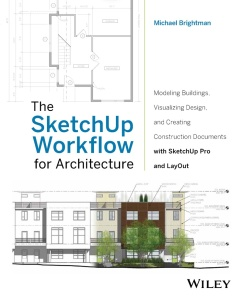 The SketchUp Workflow for Architecture   Modeling Buildings, Visualizing Design