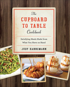 The Cupboard to Table Cookbook - Satisfying Meals Made from What you Have on Hand