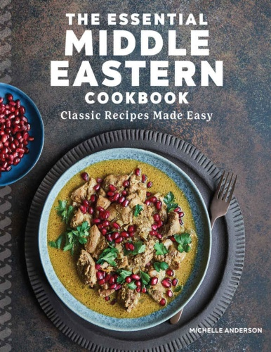 The Essential Middle Eastern Cookbook Classic Recipes Made Easy