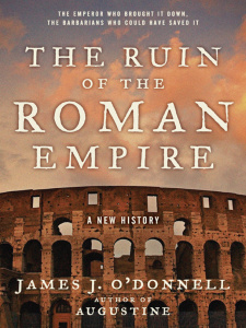 The Ruin of the Roman Empire by James J  O'Donnell