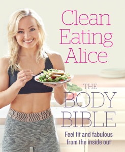Clean Eating Alice The Body Bible - Feel Fit and Fabulous from the Inside Out
