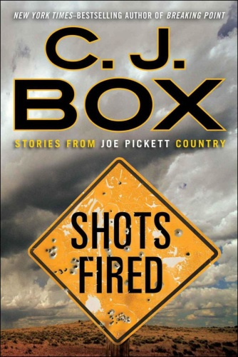 C J Box   [Joe Pickett]   Shots Fired  Stories From Joe Pickett Country