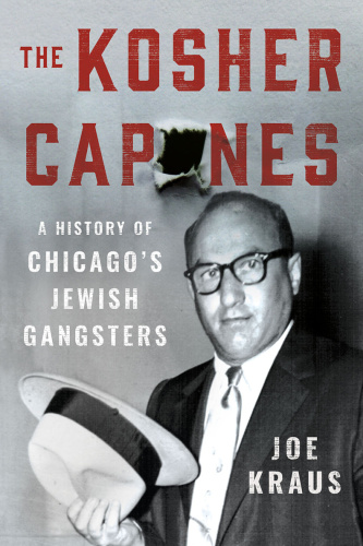The Kosher Capones  A History of Chicago's Jewish Gangsters
