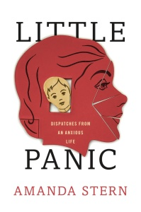 Little Panic  Dispatches from an Anxious Life by Amanda Stern