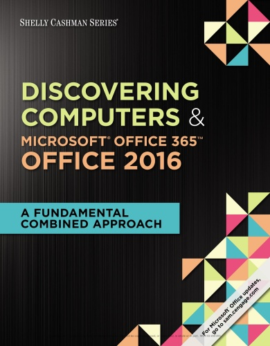 Discovering Computers & Microsoft Office 365 & Office 2016 A Fundamental Combined Approach