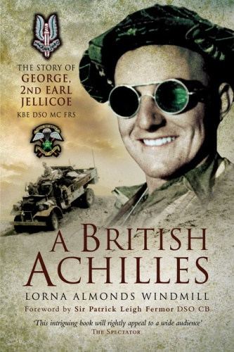 A British Achilles  The Story of George, 2nd Earl Jellicoe KBE DSO MC FRS