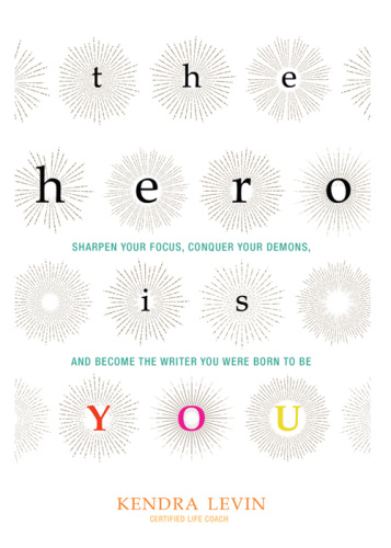 The Hero Is You Sharpen Your Focus, Conquer Your Demons, and Become the Writer You...