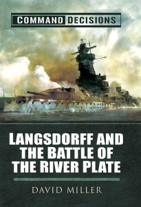Command Decisions - Langsdorff and the Battle of the River Plate