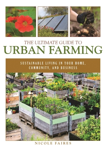 The Ultimate Guide to Urban Farming   Sustainable Living in Your Home, Community, ...