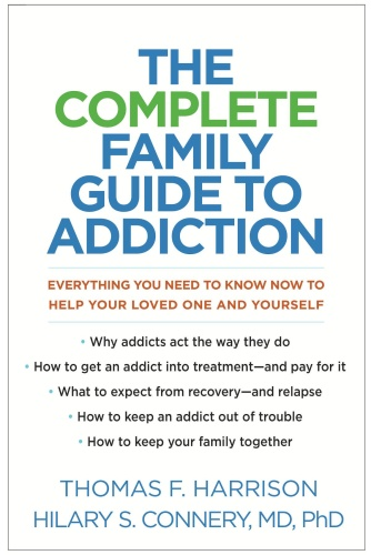 The Complete Family Guide to Addiction by Thomas F  Harrison
