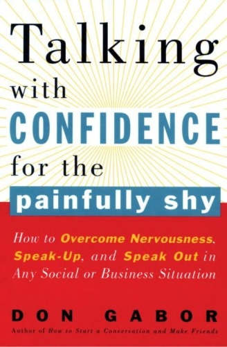 Talking With Confidence for the Painfully Shy How to Overcome ss Speak Up and Sp