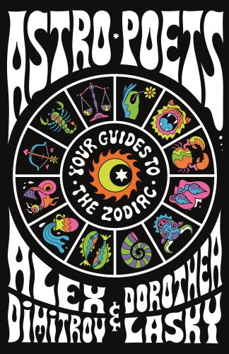 Astro Poets Your Guides to the Zodiac by Alex Dimitrov, Dorothea Lasky