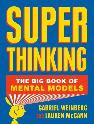 Super Thinking The Big Book of Mental Models by Gabriel Weinberg, Lauren McCann