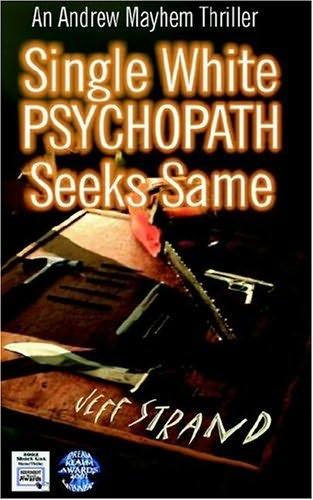 Strand, Jeff   Single White Psychopath Seeks Same