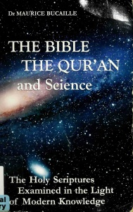 The Bible, the Qur'an and Science- The Holy Scriptures Examined in the Light of Mo...