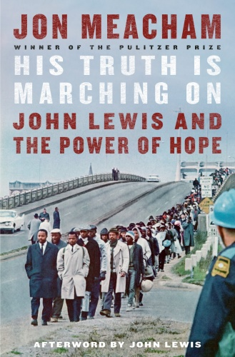 His Truth Is Marching On  John Lewis and the Power of Hope by Jon Meacham