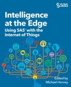 Intelligence at the Edge  Using SAS with the Internet of Things