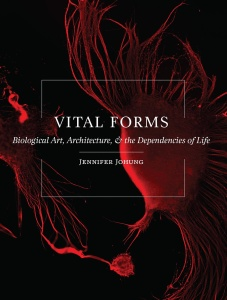 Vital Forms Biological Art, Architecture, and the Dependencies of Life