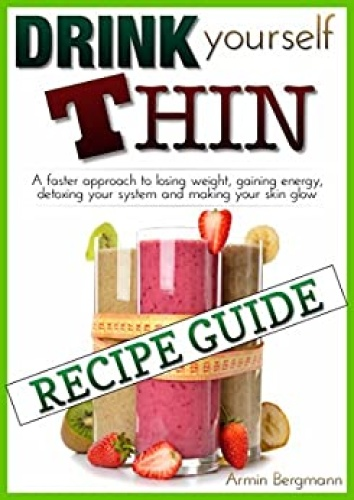Weight Loss - Drink Yourself Thin - Recipe Guide