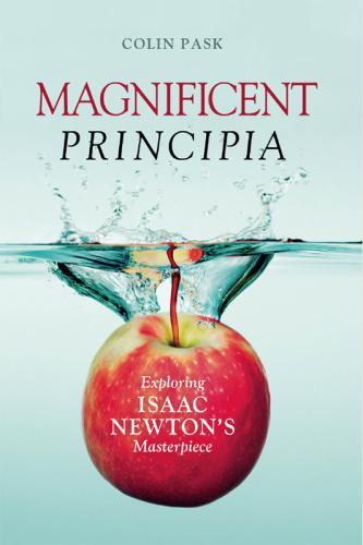 Magnificent Principia  Exploring Isaac Newton's Masterpiece