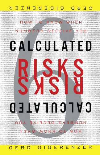 Calculated Risks   How to Know When Numbers Deceive You