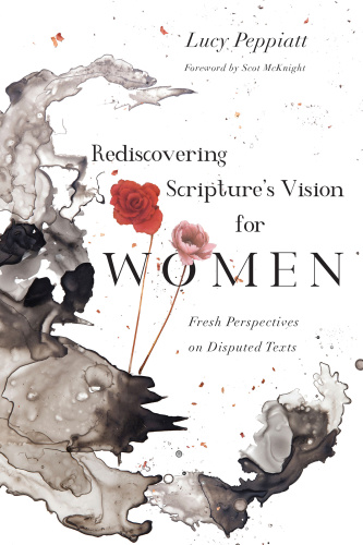 Rediscovering Scripture's Vision for Women Fresh Perspectives on Disputed Texts