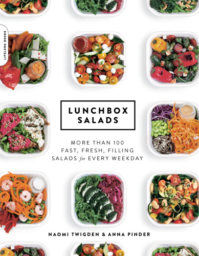 Lunchbox Salads - More than 100 Fast, Fresh, Filling Salads for Every Weekday