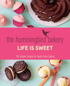 The Hummingbird Bakery Life is Sweet - 100 Original Recipes for Happy Home Baking
