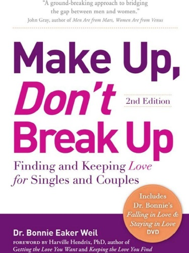 Make Up, Don't Break Up   Finding and Keeping Love for Singles and Couples (2nd
