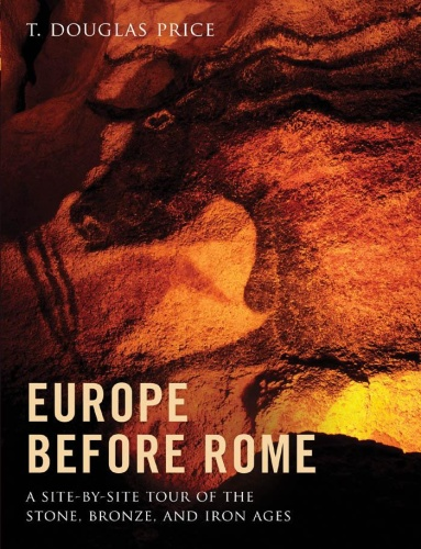 Europe Before Rome A Site-by-Site Tour of the Stone Bronze and Iron Ages