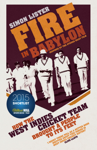 Fire in Babylon  How the West Indies Cricket Team Brought a People to its Feet