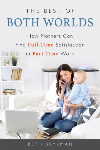 The Best of Both Worlds   How Mothers Can Find Full time Satisfaction in Part time...