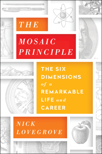 The Mosaic Principle   The Six Dimensions of a Remarkable Life and Career
