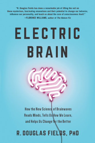 Electric Brain  How the New Science of Brainwaves Reads Minds, Tells Us How We Lea...