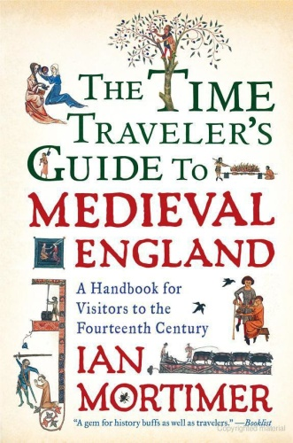 The Time Traveler's Guide to Medieval England - A Handbook f