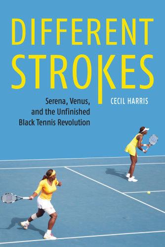 Different Strokes  Serena, Venus, and the Unfinished Black Tennis Revolution